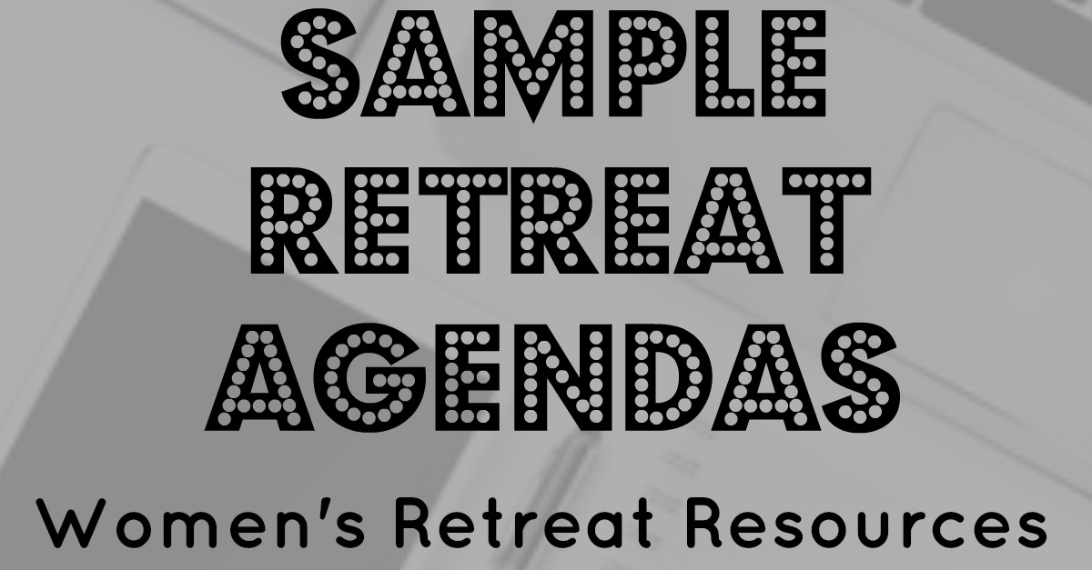 Sample retreat agendas women s retreat resources