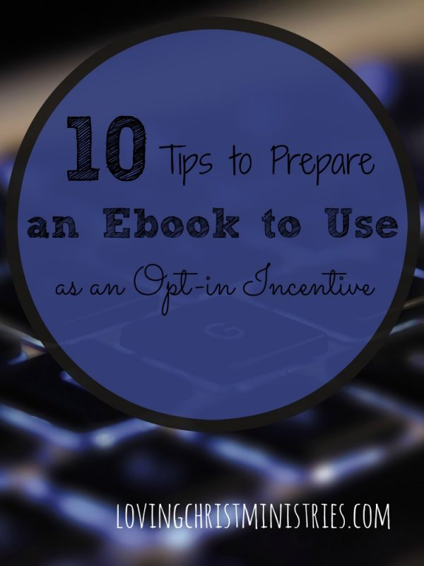 To prepare an ebook opt-in incentive and ensure it offers the best information for your readers PLUS keeps them wanting more, cover each of these ten tasks.